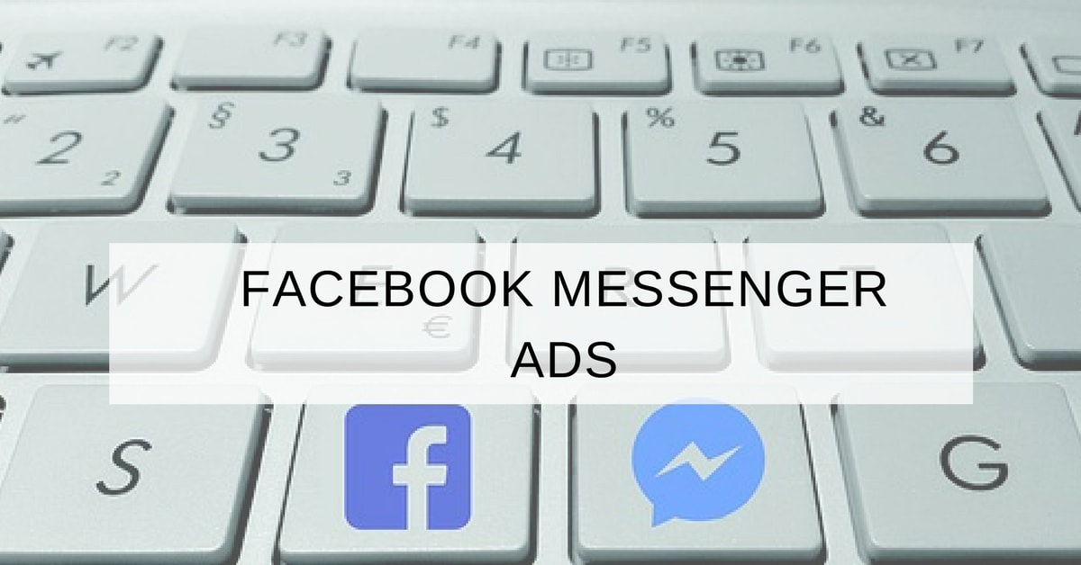Facebook Messenger Ads: How it is changing Facebook Advertising