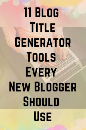 11 Blog Title Generator Tools that only a few Bloggers know about